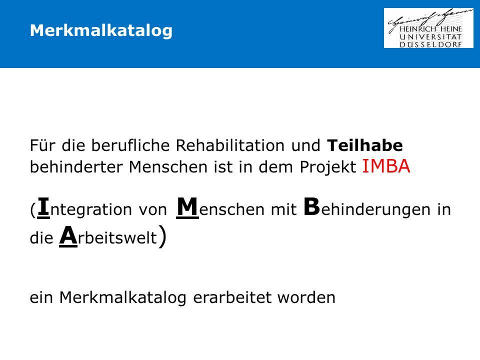 Für die berufliche Rehabilitation und Teilhabe behinderter Menschen ist in dem Projekt IMBA ( I ntegration von M enschen mit B ehinderungen in die A r