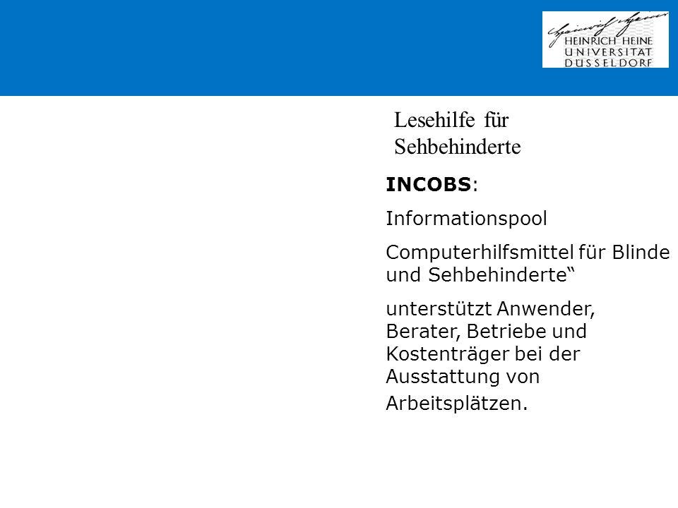 Lesehilfe für Sehbehinderte INCOBS: Informationspool Computerhilfsmittel für Blinde und Sehbehinderte unterstützt Anwender, Berater, Betriebe und Kost