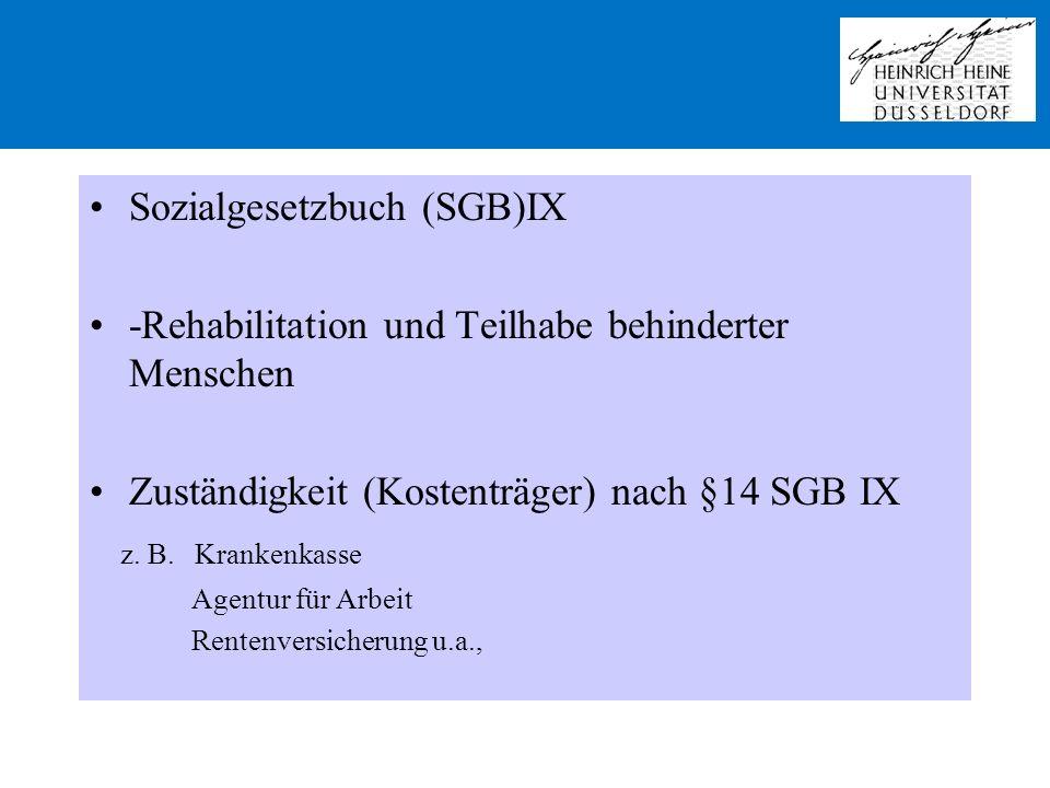 Sozialgesetzbuch (SGB)IX -Rehabilitation und Teilhabe behinderter Menschen Zuständigkeit (Kostenträger) nach §14 SGB IX z. B. Krankenkasse Agentur für