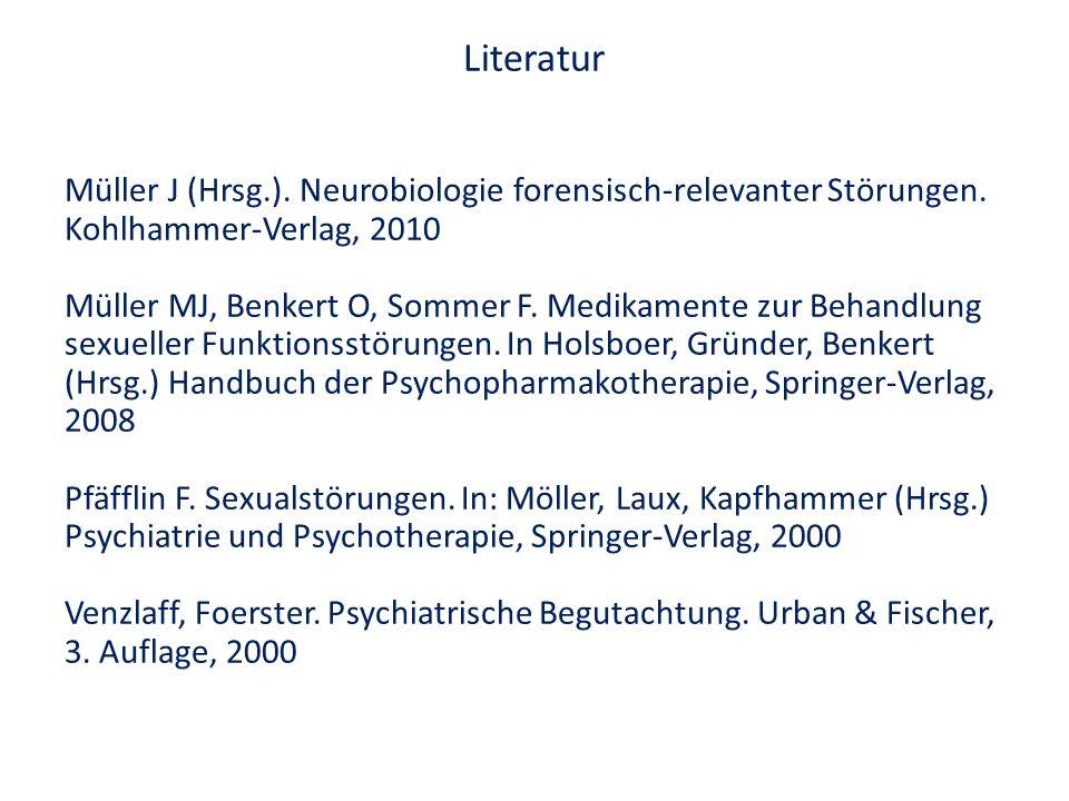 Literatur Müller J (Hrsg.). Neurobiologie forensisch-relevanter Störungen. Kohlhammer-Verlag, 2010 Müller MJ, Benkert O, Sommer F. Medikamente zur Beh