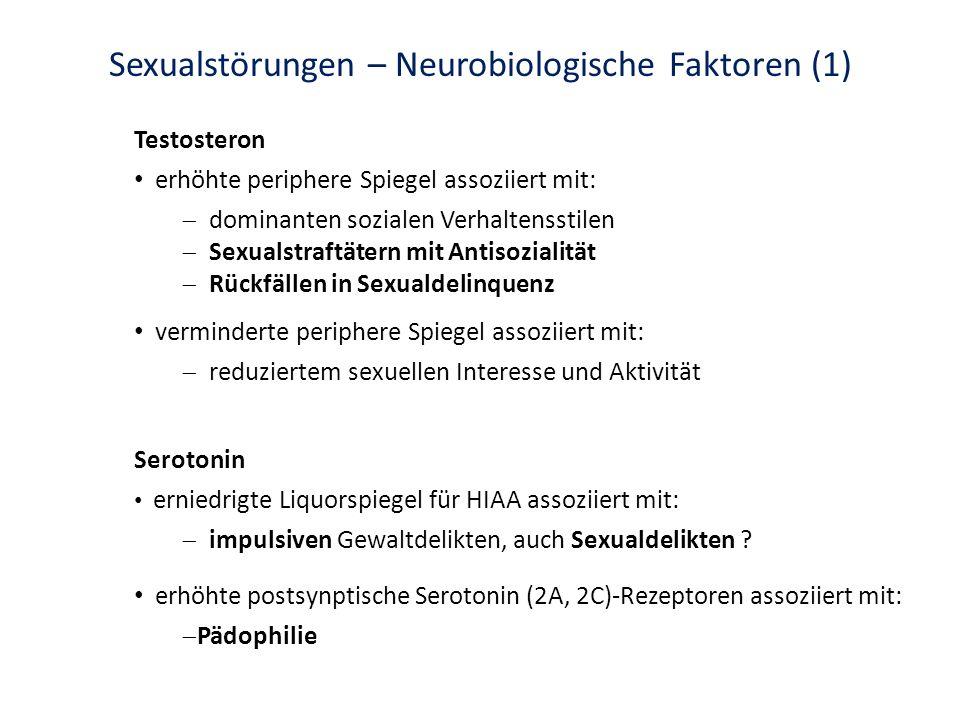 Sexualstörungen – Neurobiologische Faktoren (1) Testosteron erhöhte periphere Spiegel assoziiert mit: dominanten sozialen Verhaltensstilen Sexualstraf