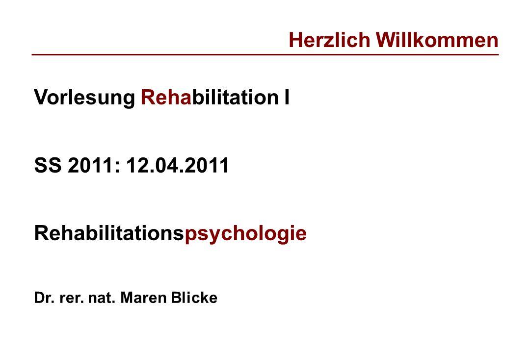 Vorlesung Rehabilitation I SS 2011: 12.04.2011 Rehabilitationspsychologie Dr. rer. nat. Maren Blicke Herzlich Willkommen
