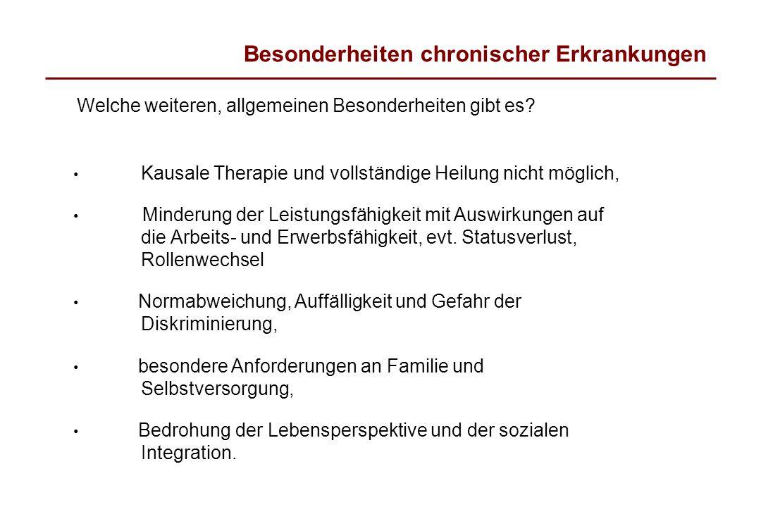 Welche weiteren, allgemeinen Besonderheiten gibt es? Besonderheiten chronischer Erkrankungen Kausale Therapie und vollständige Heilung nicht möglich,