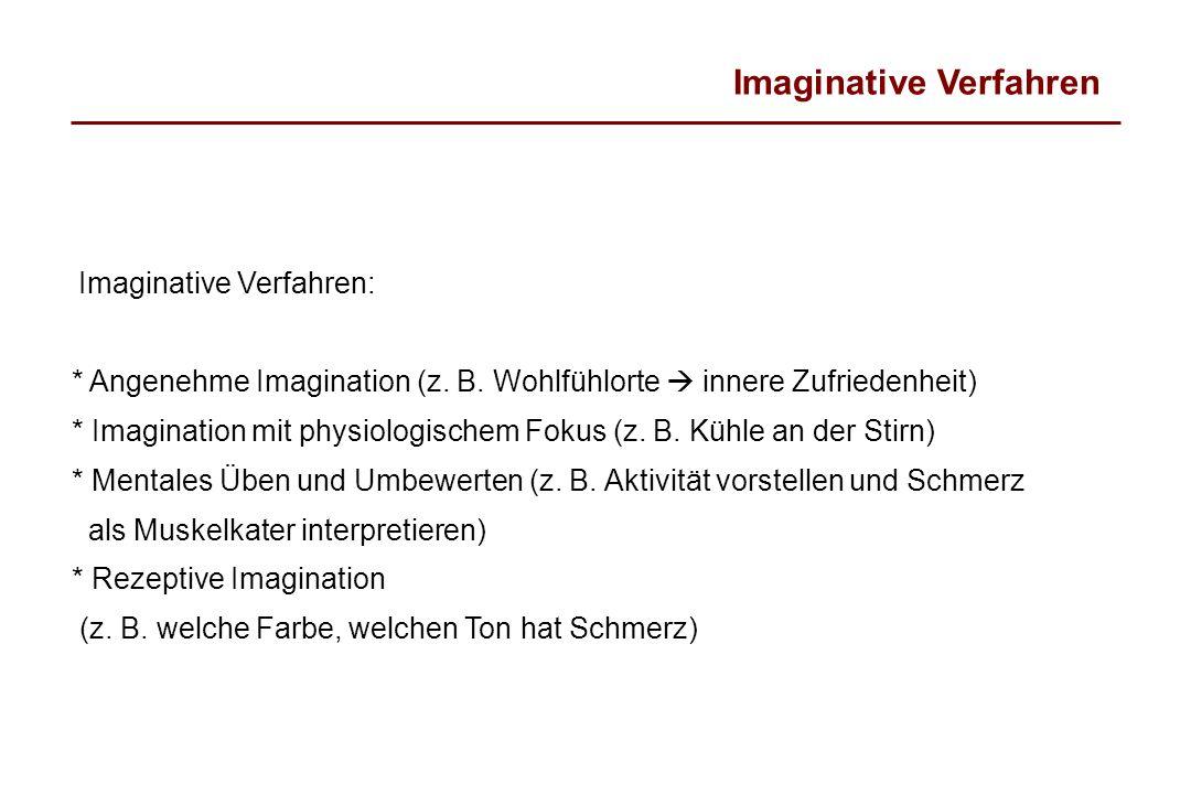Imaginative Verfahren Imaginative Verfahren: * Angenehme Imagination (z. B. Wohlfühlorte innere Zufriedenheit) * Imagination mit physiologischem Fokus