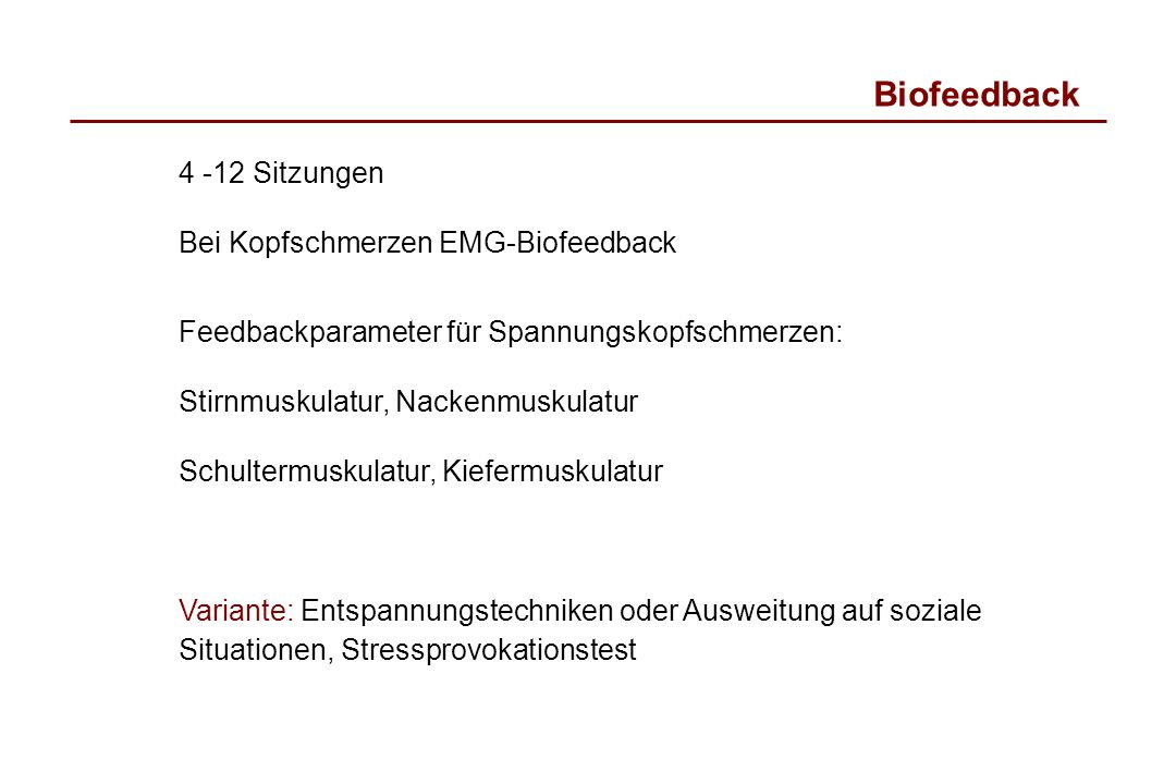 Biofeedback 4 -12 Sitzungen Bei Kopfschmerzen EMG-Biofeedback Feedbackparameter für Spannungskopfschmerzen: Stirnmuskulatur, Nackenmuskulatur Schulter