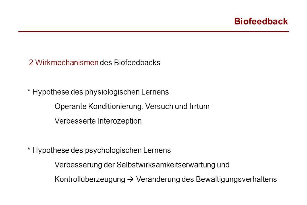 Biofeedback 2 Wirkmechanismen des Biofeedbacks * Hypothese des physiologischen Lernens Operante Konditionierung: Versuch und Irrtum Verbesserte Intero