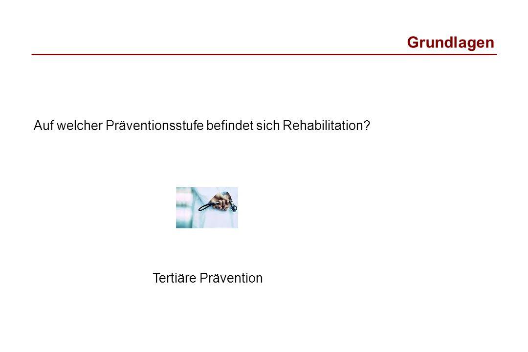 Grundlagen Auf welcher Präventionsstufe befindet sich Rehabilitation? Tertiäre Prävention