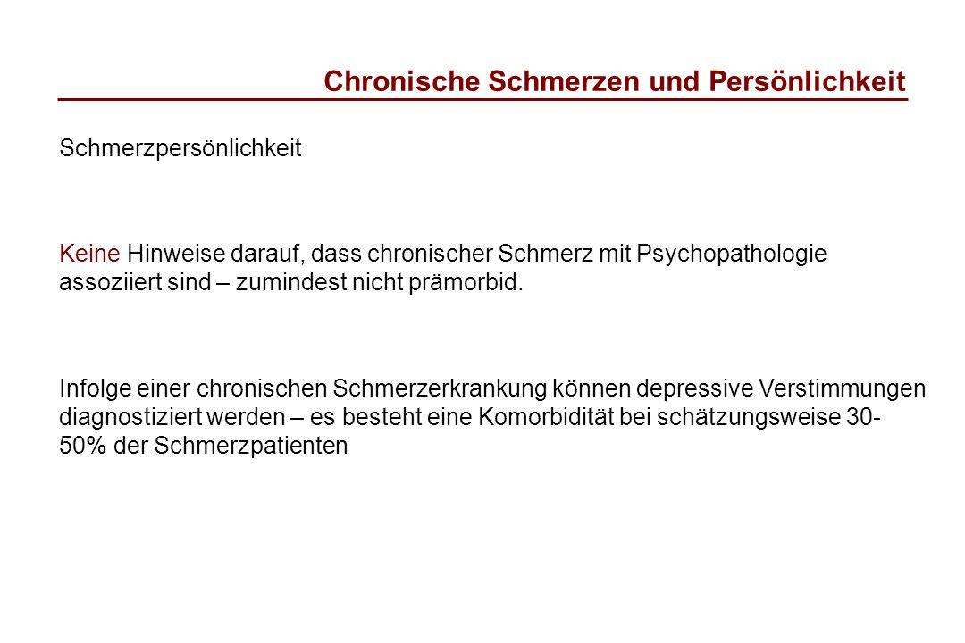 Schmerzpersönlichkeit Keine Hinweise darauf, dass chronischer Schmerz mit Psychopathologie assoziiert sind – zumindest nicht prämorbid. Infolge einer