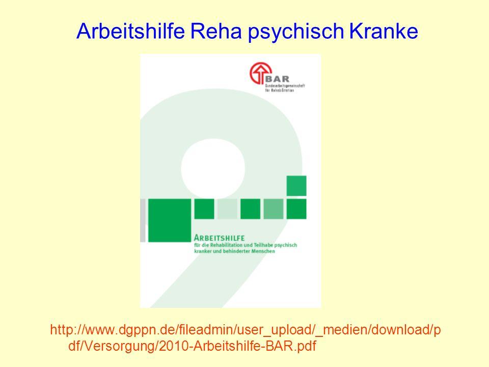 Arbeitshilfe Reha psychisch Kranke http://www.dgppn.de/fileadmin/user_upload/_medien/download/p df/Versorgung/2010-Arbeitshilfe-BAR.pdf