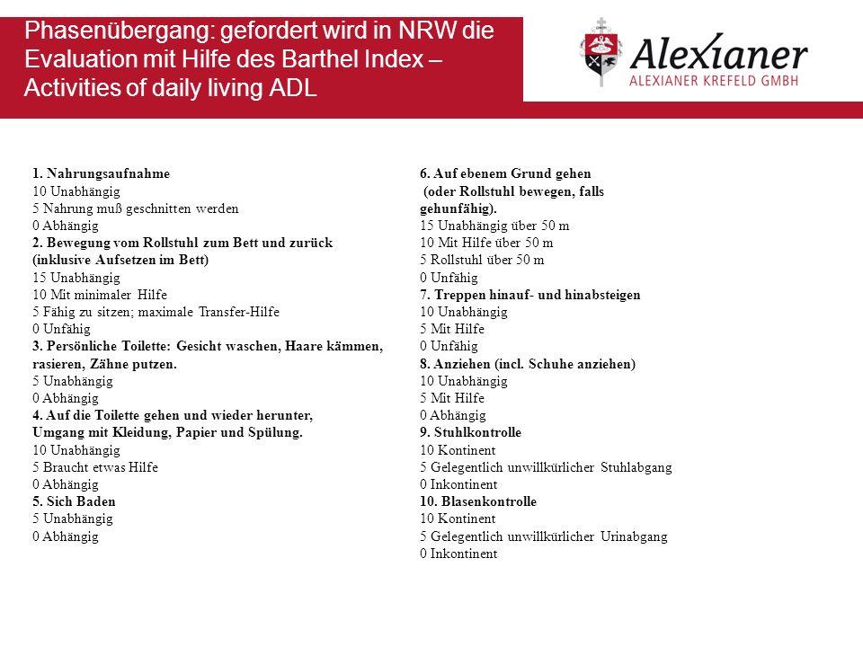 Phasenübergang: gefordert wird in NRW die Evaluation mit Hilfe des Barthel Index – Activities of daily living ADL 1. Nahrungsaufnahme 10 Unabhängig 5