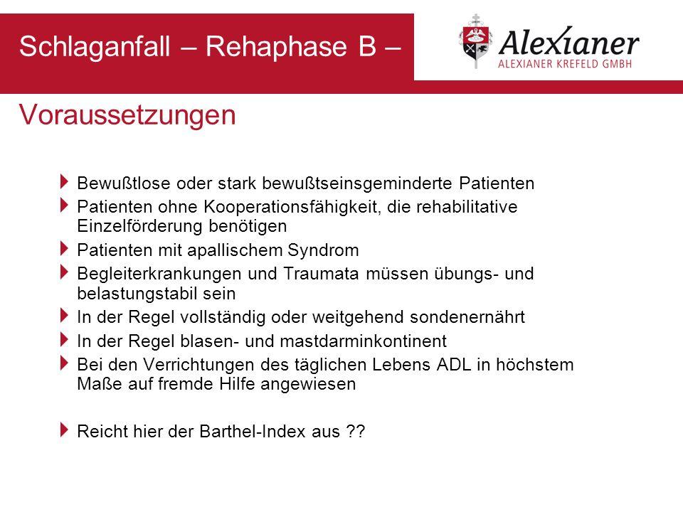 Schlaganfall – Rehaphase B – Voraussetzungen Bewußtlose oder stark bewußtseinsgeminderte Patienten Patienten ohne Kooperationsfähigkeit, die rehabilit