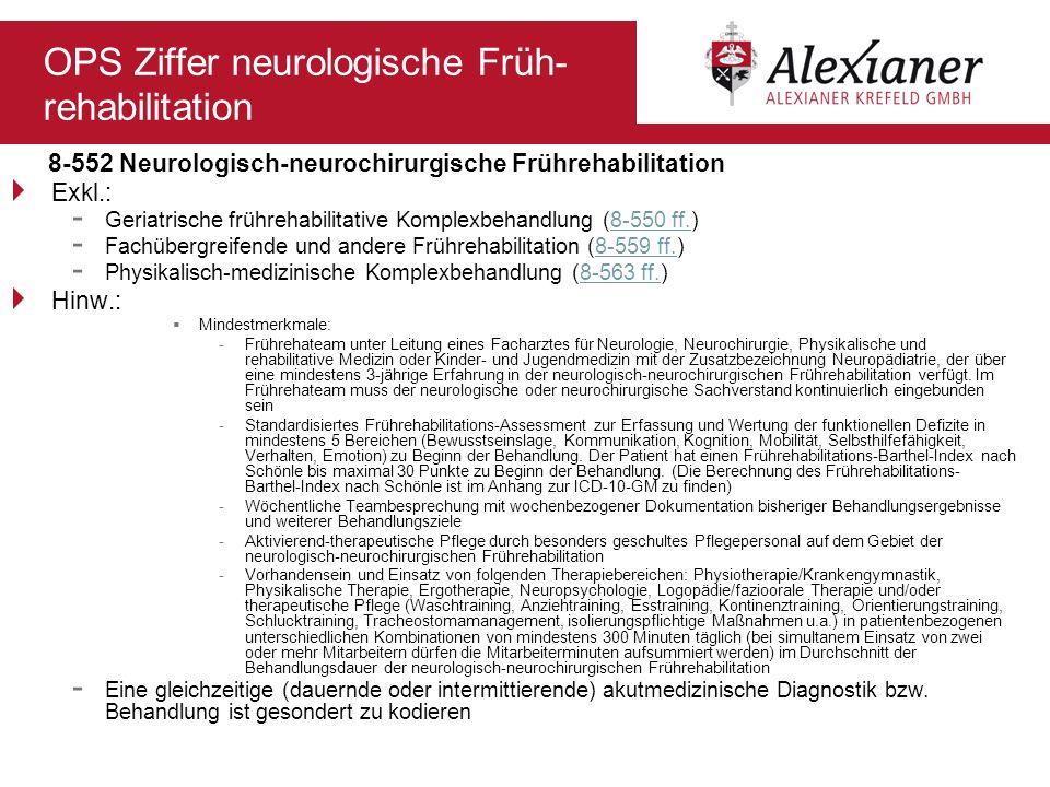 OPS Ziffer neurologische Früh- rehabilitation 8-552 Neurologisch-neurochirurgische Frührehabilitation Exkl.: - Geriatrische frührehabilitative Komplex