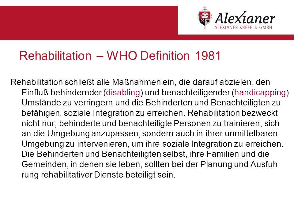 Rehabilitation – WHO Definition 1981 Rehabilitation schließt alle Maßnahmen ein, die darauf abzielen, den Einfluß behindernder (disabling) und benacht