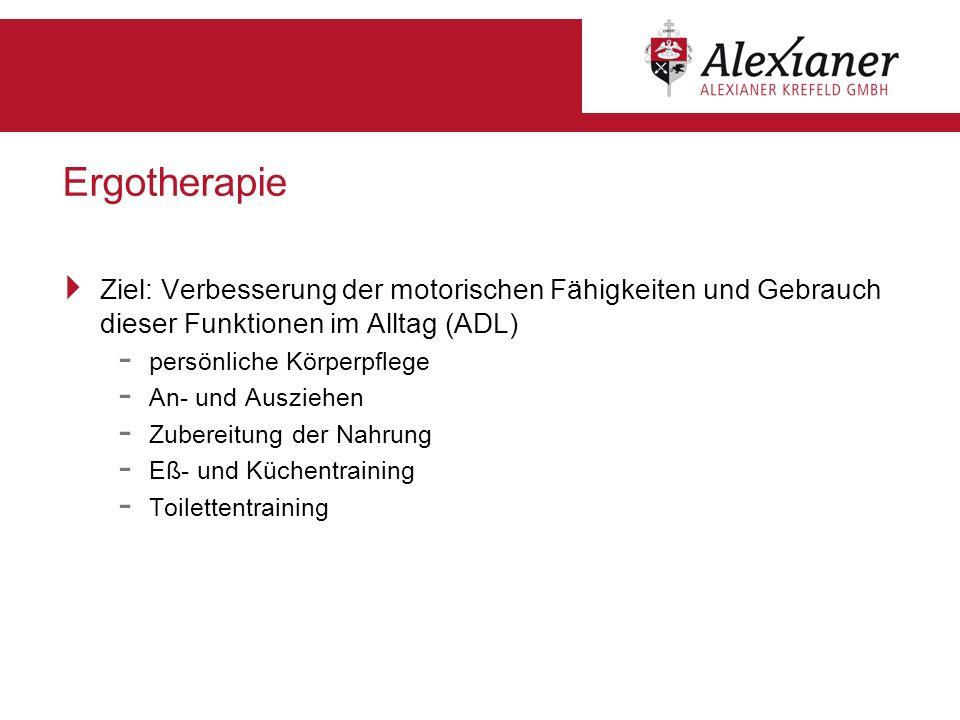 Ergotherapie Ziel: Verbesserung der motorischen Fähigkeiten und Gebrauch dieser Funktionen im Alltag (ADL) - persönliche Körperpflege - An- und Auszie