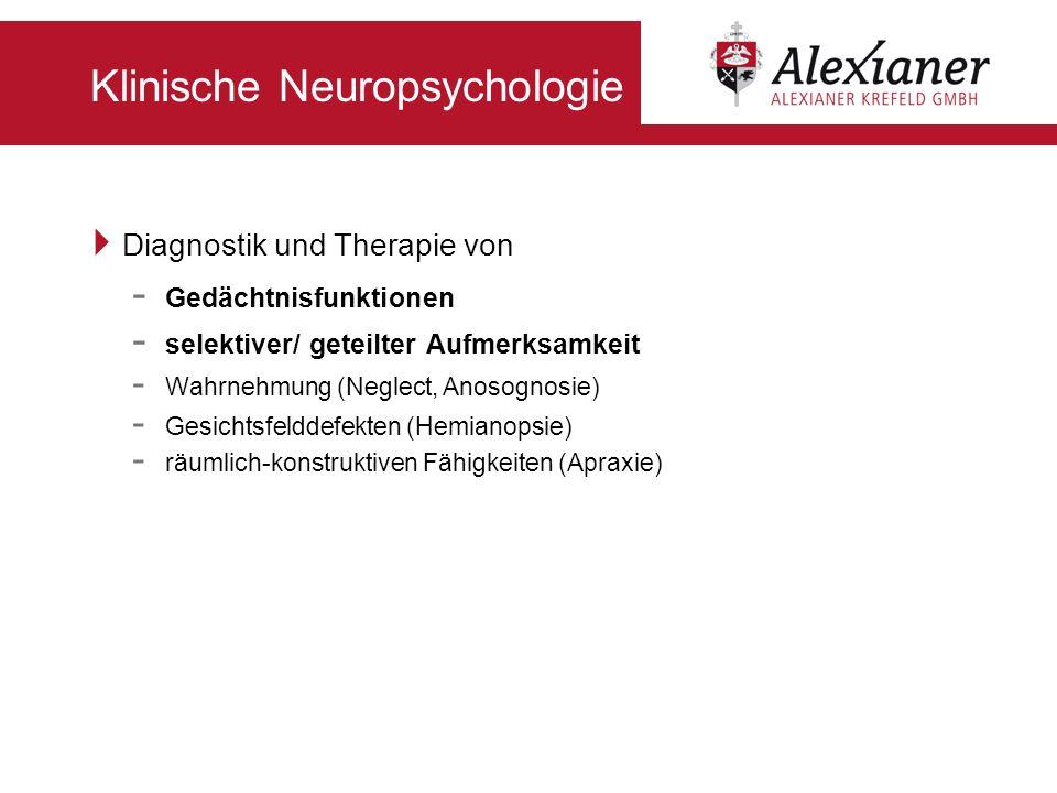 Klinische Neuropsychologie Diagnostik und Therapie von - Gedächtnisfunktionen - selektiver/ geteilter Aufmerksamkeit - Wahrnehmung (Neglect, Anosognos