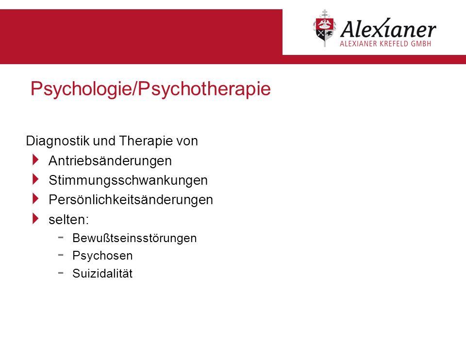 Psychologie/Psychotherapie Diagnostik und Therapie von Antriebsänderungen Stimmungsschwankungen Persönlichkeitsänderungen selten: - Bewußtseinsstörung