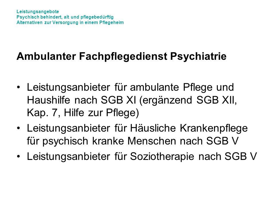 Leistungsangebote Psychisch behindert, alt und pflegebedürftig Alternativen zur Versorgung in einem Pflegeheim Ambulanter Fachpflegedienst Psychiatrie
