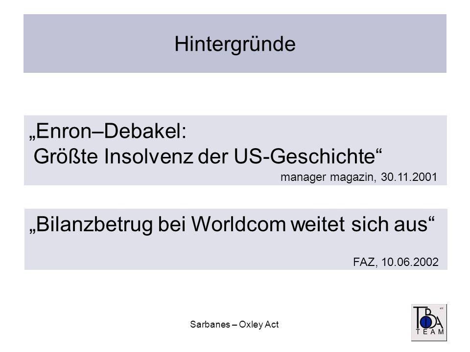 Sarbanes – Oxley Act Hintergründe Enron–Debakel: Größte Insolvenz der US-Geschichte manager magazin, 30.11.2001 Bilanzbetrug bei Worldcom weitet sich