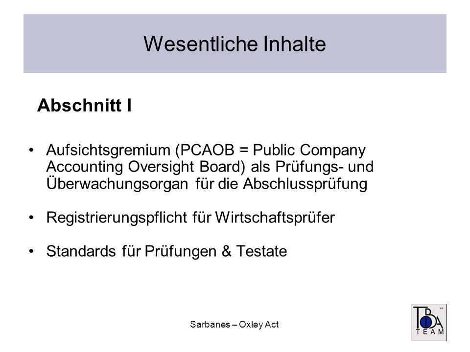 Sarbanes – Oxley Act Wesentliche Inhalte Aufsichtsgremium (PCAOB = Public Company Accounting Oversight Board) als Prüfungs- und Überwachungsorgan für