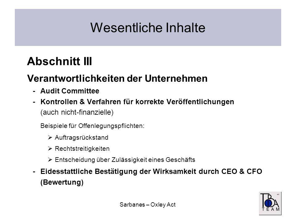 Sarbanes – Oxley Act Wesentliche Inhalte Verantwortlichkeiten der Unternehmen -Audit Committee -Kontrollen & Verfahren für korrekte Veröffentlichungen
