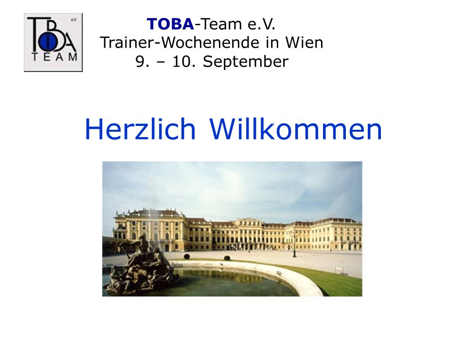 TOBA-Team e.V. Trainer-Wochenende in Wien 9. – 10. September Herzlich Willkommen