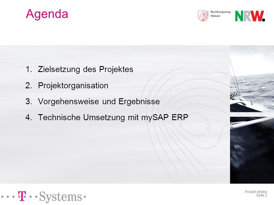 Projekt stratos Seite 2 Agenda 1.Zielsetzung des Projektes 2.Projektorganisation 3.Vorgehensweise und Ergebnisse 4.Technische Umsetzung mit mySAP ERP