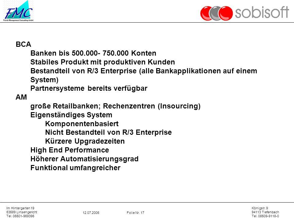 Im Hintergarten 19 63589 Linsengericht Tel. 06501-969396 Königstr. 9 94113 Tiefenbach Tel. 08509-9118-0 12.07.2006Folie Nr. 17 BCA Banken bis 500.000-