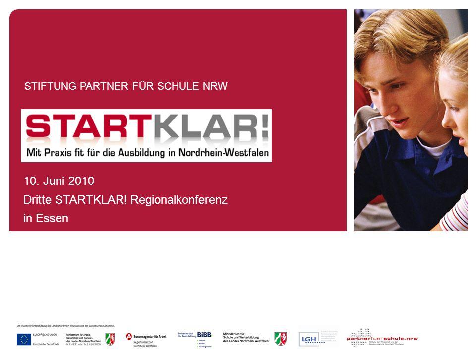 STIFTUNG PARTNER FÜR SCHULE NRW 10. Juni 2010 Dritte STARTKLAR! Regionalkonferenz in Essen