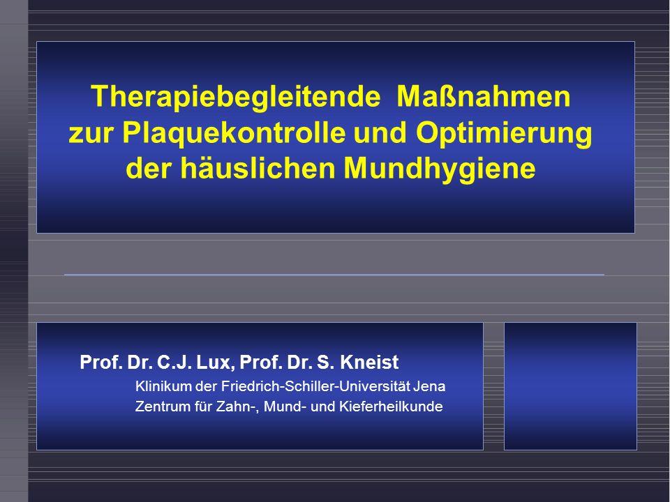 Prof. Dr. C.J. Lux, Prof. Dr. S. Kneist Klinikum der Friedrich-Schiller-Universität Jena Zentrum für Zahn-, Mund- und Kieferheilkunde Therapiebegleite
