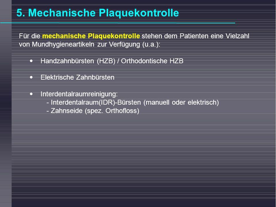 5. Mechanische Plaquekontrolle Für die mechanische Plaquekontrolle stehen dem Patienten eine Vielzahl von Mundhygieneartikeln zur Verfügung (u.a.): Ha