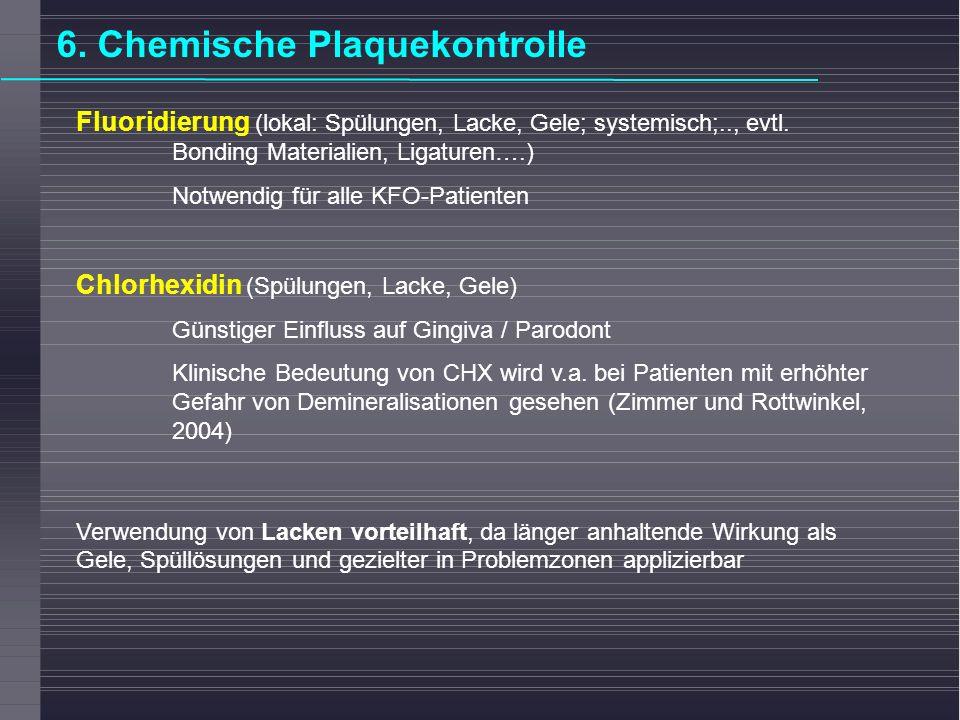 Fluoridierung (lokal: Spülungen, Lacke, Gele; systemisch;.., evtl. Bonding Materialien, Ligaturen….) Notwendig für alle KFO-Patienten Chlorhexidin (Sp