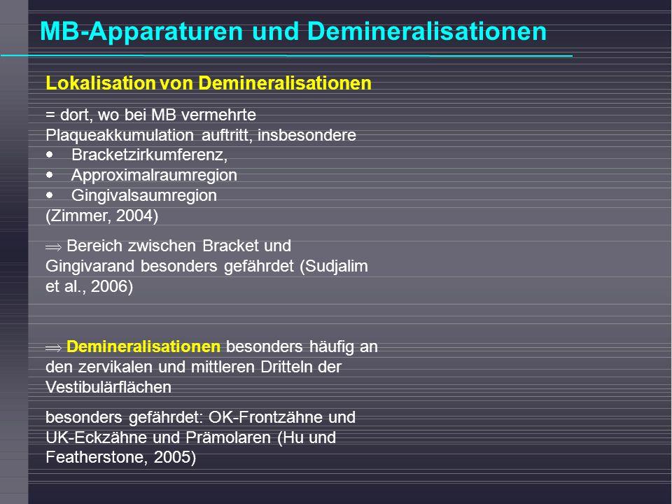 Lokalisation von Demineralisationen = dort, wo bei MB vermehrte Plaqueakkumulation auftritt, insbesondere Bracketzirkumferenz, Approximalraumregion Gi
