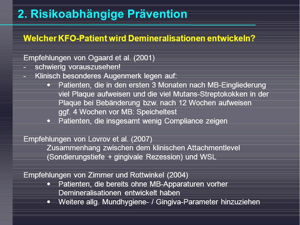 2. Risikoabhängige Prävention Welcher KFO-Patient wird Demineralisationen entwickeln? Empfehlungen von Ogaard et al. (2001) - schwierig vorauszusehen!