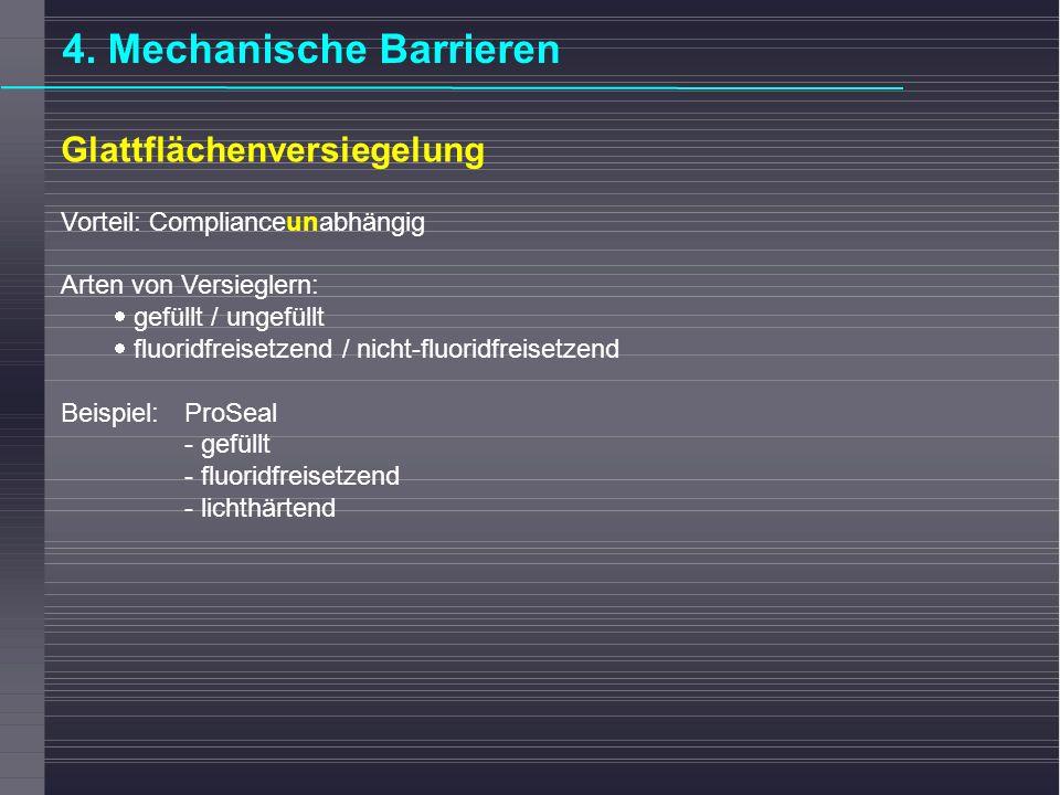 4. Mechanische Barrieren Glattflächenversiegelung Vorteil: Complianceunabhängig Arten von Versieglern: gefüllt / ungefüllt fluoridfreisetzend / nicht-
