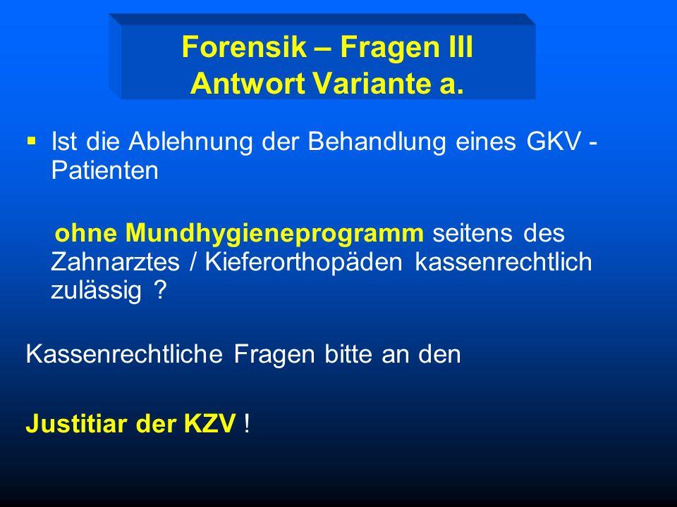 Forensik – Fragen II. Wer rechnet die Kassenprophylaxe ab ? ZA oder KFO ? ZA hat Vorrang ! Warum ? Za der Familie, dauerhafte Betreuung MB bei mangelh