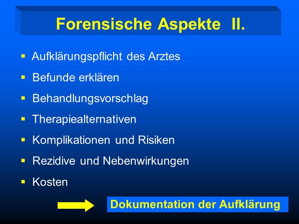 Forensische Aspekte I. KFO-Behandlung ist eine Körperverletzung. Einsicht und Einverständnis in die Behandlungsnotwendigkeit, den Therapieablauf, mögl