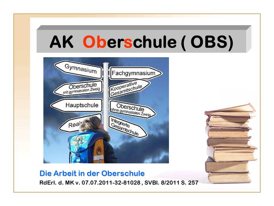 Die Arbeit in der Oberschule RdErl. d. MK v. 07.07.2011-32-81028, SVBl. 8/2011 S. 257 AK Oberschule ( OBS)
