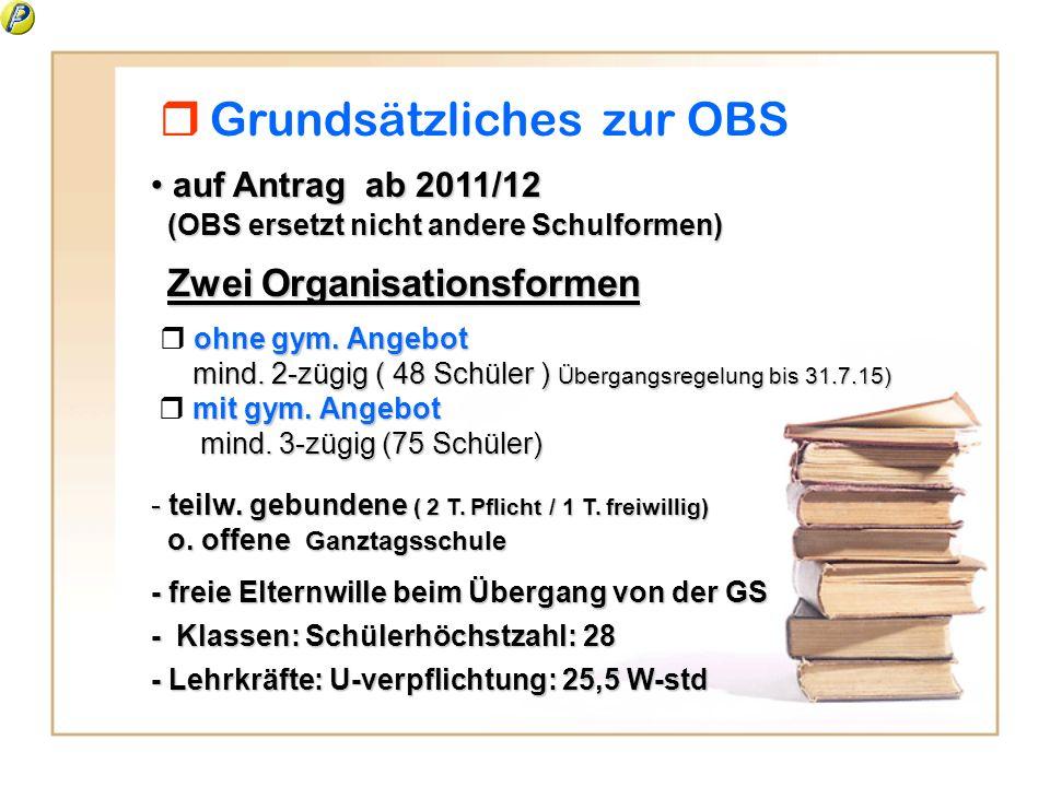 auf Antrag ab 2011/12 auf Antrag ab 2011/12 ohne gym. Angebot mind. 2-zügig ( 48 Schüler ) Übergangsregelung bis 31.7.15) mind. 2-zügig ( 48 Schüler )