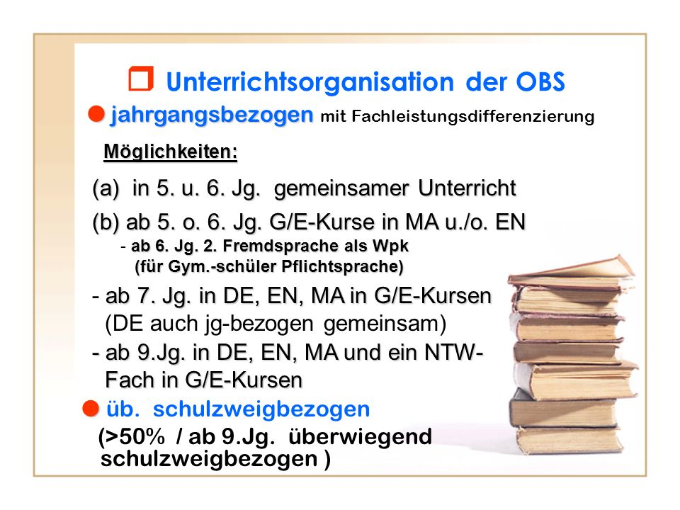 Unterrichtsorganisation der OBS jahrgangsbezogen mit Fachleistungsdifferenzierung üb. schulzweigbezogen (>50% / ab 9.Jg. überwiegend schulzweigbezogen
