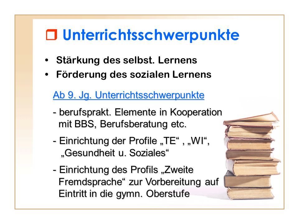 Unterrichtsschwerpunkte Stärkung des selbst. Lernens Förderung des sozialen Lernens Ab 9. Jg. Unterrichtsschwerpunkte - berufsprakt. Elemente in Koope