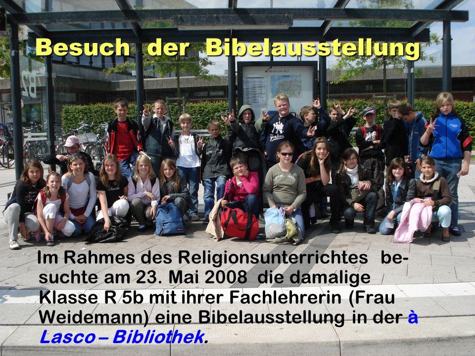 Besuch der Bibelausstellung Im Rahmes des Religionsunterrichtes be- suchte am 23. Mai 2008 die damalige Klasse R 5b mit ihrer Fachlehrerin (Frau Weide