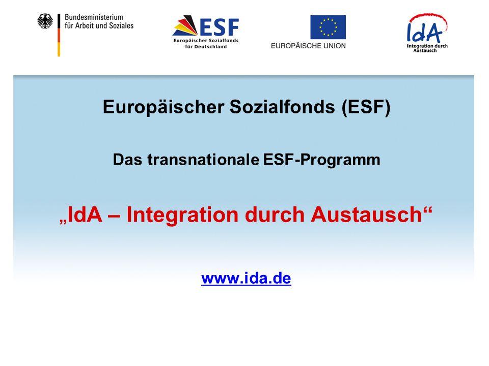 Europäischer Sozialfonds (ESF) Das transnationale ESF-Programm IdA – Integration durch Austausch www.ida.de