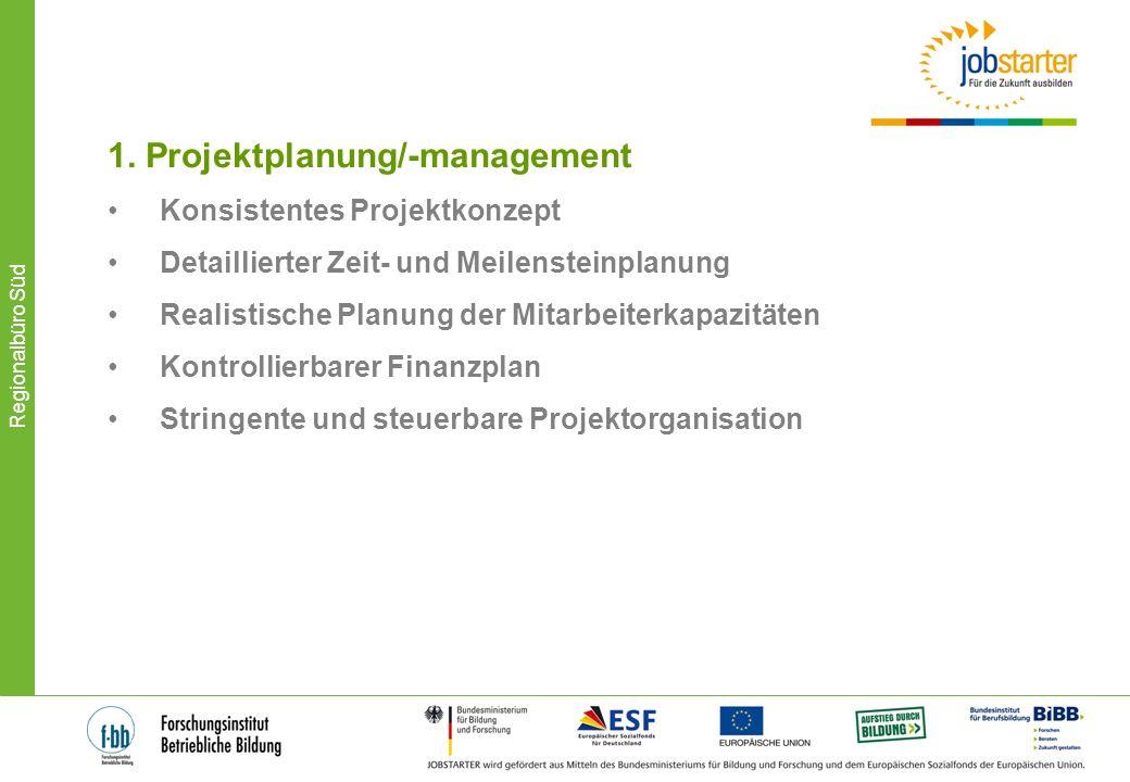 Regionalbüro Süd 1. Projektplanung/-management Konsistentes Projektkonzept Detaillierter Zeit- und Meilensteinplanung Realistische Planung der Mitarbe