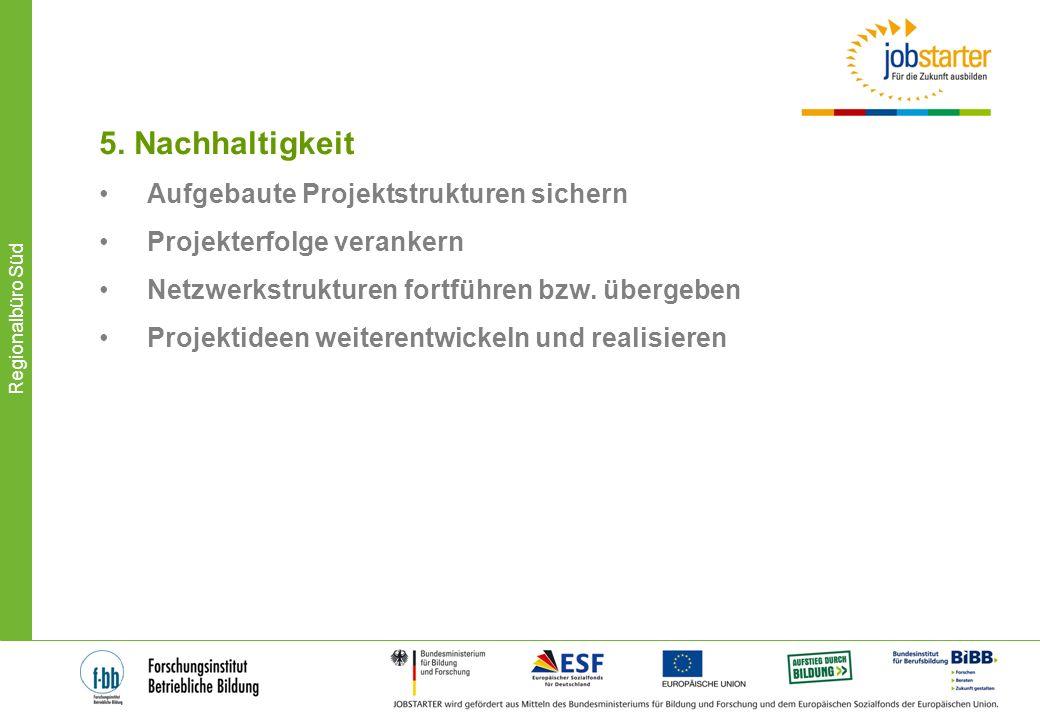 Regionalbüro Süd 5. Nachhaltigkeit Aufgebaute Projektstrukturen sichern Projekterfolge verankern Netzwerkstrukturen fortführen bzw. übergeben Projekti