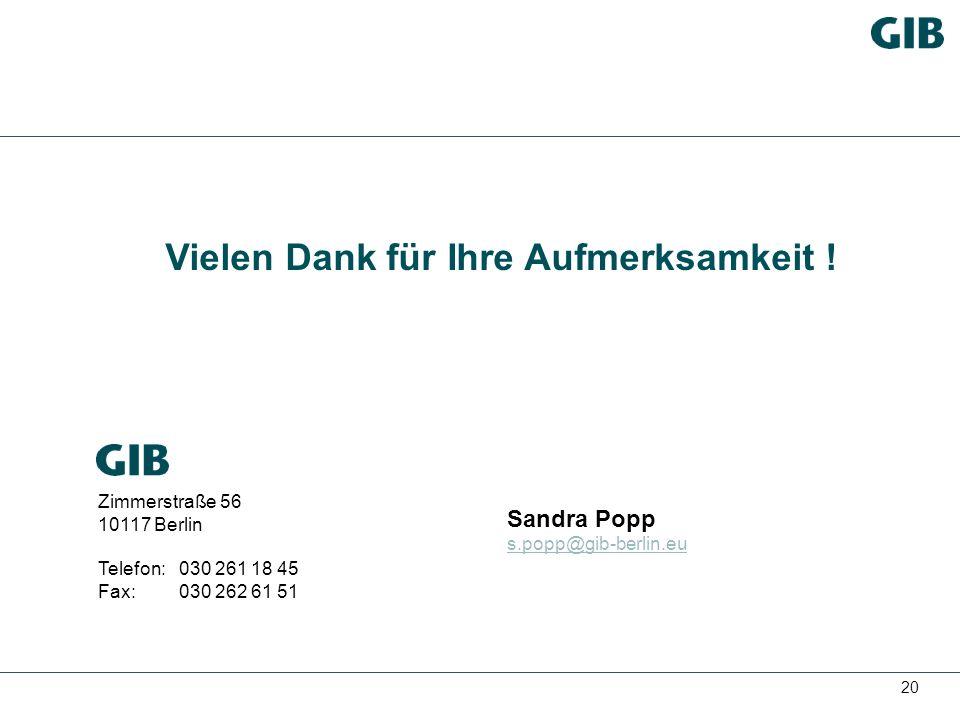 20 Vielen Dank für Ihre Aufmerksamkeit ! Zimmerstraße 56 10117 Berlin Telefon:030 261 18 45 Fax:030 262 61 51 Sandra Popp s.popp@gib-berlin.eu