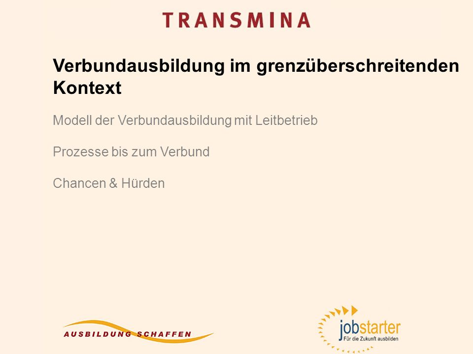 Verbundausbildung im grenzüberschreitenden Kontext Modell der Verbundausbildung mit Leitbetrieb Prozesse bis zum Verbund Chancen & Hürden