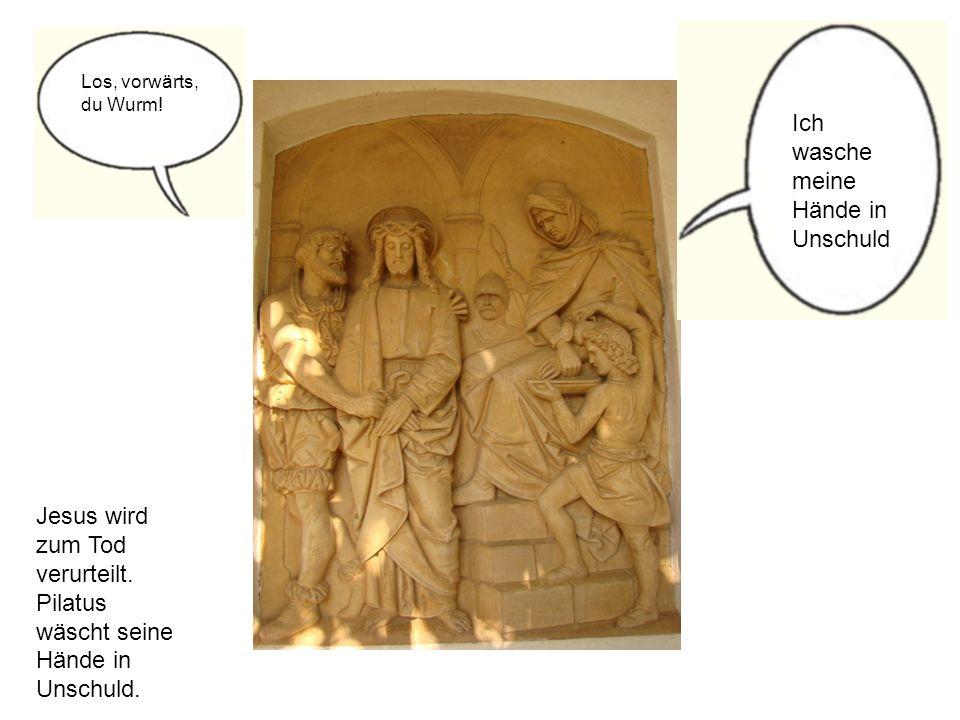 Jesus wird zum Tod verurteilt. Pilatus wäscht seine Hände in Unschuld. Ich wasche meine Hände in Unschuld Los, vorwärts, du Wurm!