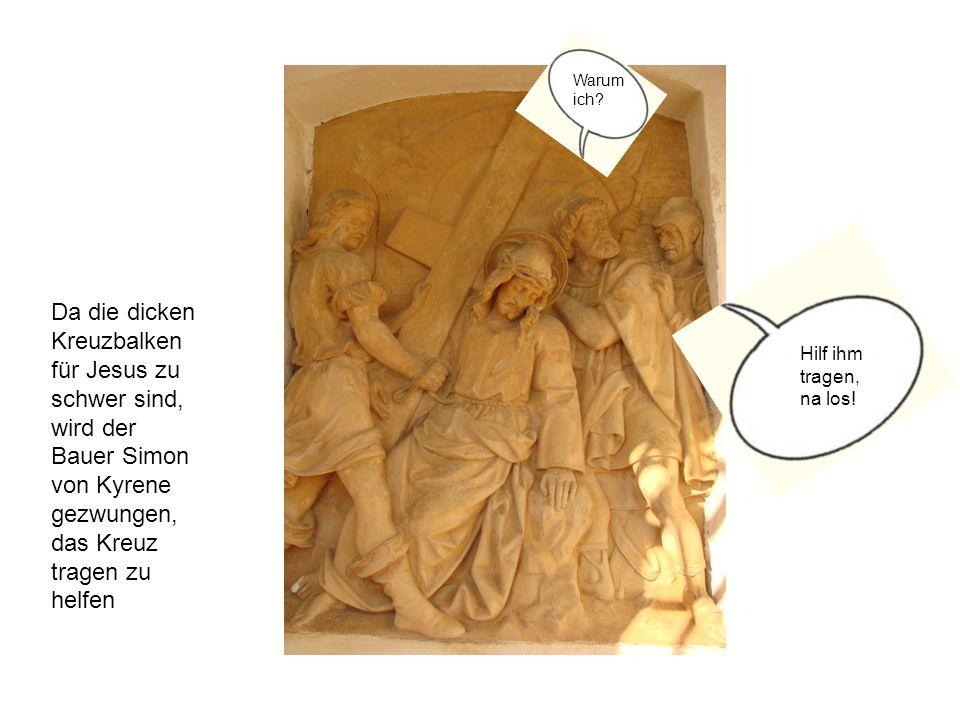 Da die dicken Kreuzbalken für Jesus zu schwer sind, wird der Bauer Simon von Kyrene gezwungen, das Kreuz tragen zu helfen Hilf ihm tragen, na los! War