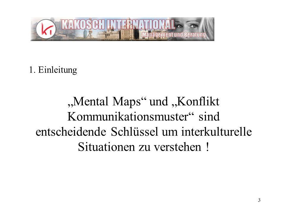 3 Mental Maps und Konflikt Kommunikationsmuster sind entscheidende Schlüssel um interkulturelle Situationen zu verstehen ! 1. Einleitung