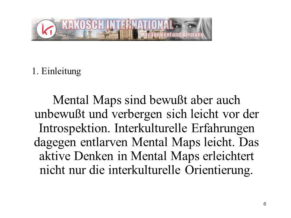 6 Mental Maps sind bewußt aber auch unbewußt und verbergen sich leicht vor der Introspektion. Interkulturelle Erfahrungen dagegen entlarven Mental Map